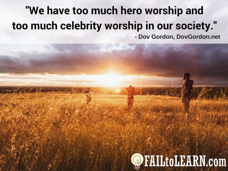 Dov Gordon-We have too much hero worship, too much celebrity worship in our society.