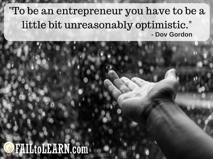 Dov Gordon-To be an entrepreneur you have to be a little bit unreasonably optimistic.