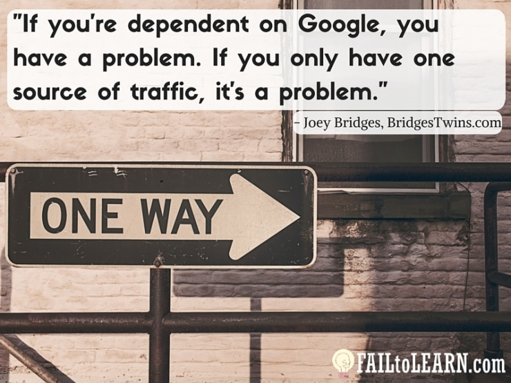 Joey Bridges-If you're dependent on Google, you have a problem. If you only have one source of traffic, it's a problem.