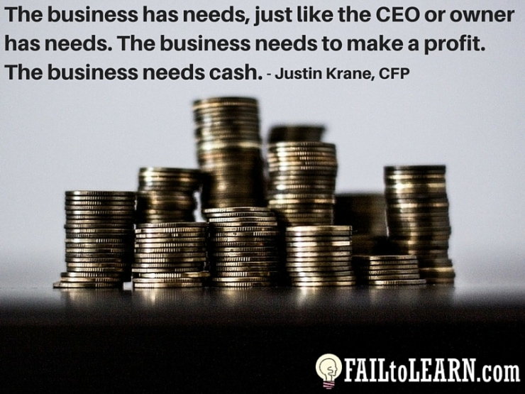 Justin Krane-The business has needs, just like the CEO or owner has needs. The business needs to make a profit. The business needs cash.