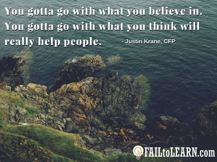 Justin Krane-You gotta go with what you believe in. You gotta go with what you think will really help people.