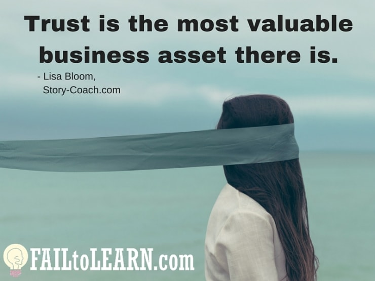 Lisa Bloom - Trust is the most valuable business asset there is.