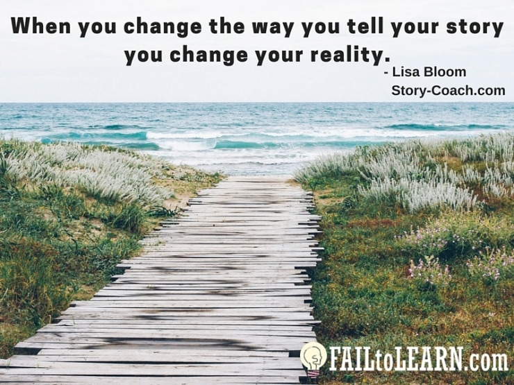 Lisa Bloom-When you change the way you tell your story you change your reality.