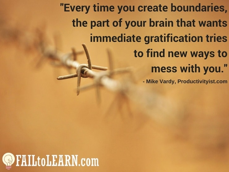 Mike Vardy-Every time you create boundaries, the part of your brain that wants immediate gratification tries to find new ways to mess with you.