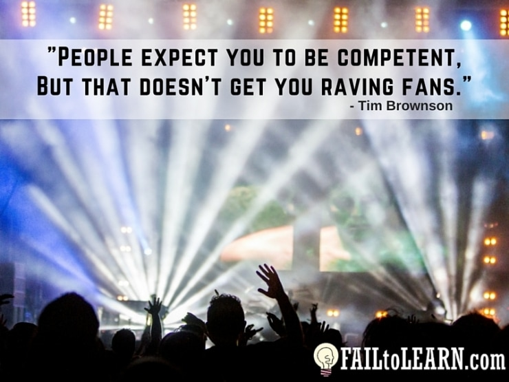 People expect you to be competent. That doesn't get you raving fans. - Tim Brownson
