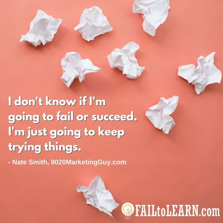 I don't know if I'm going to fail or succeed. I'm just going to keep trying things. - Nate Smith