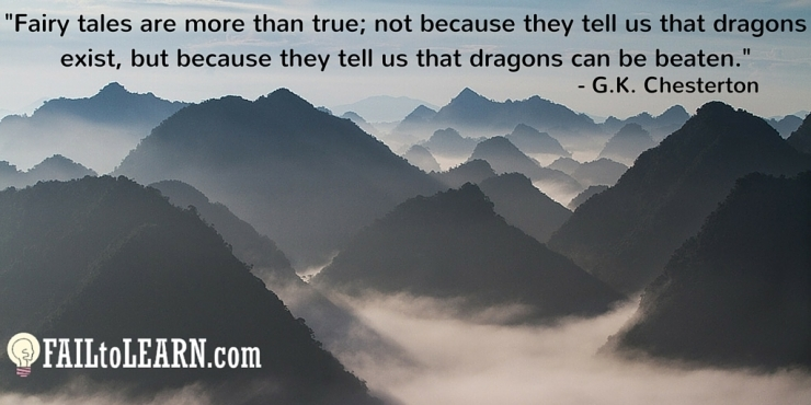 Fairy tales are more than true; not because they tell us that dragons exist, but because they tell us that dragons can be beaten.