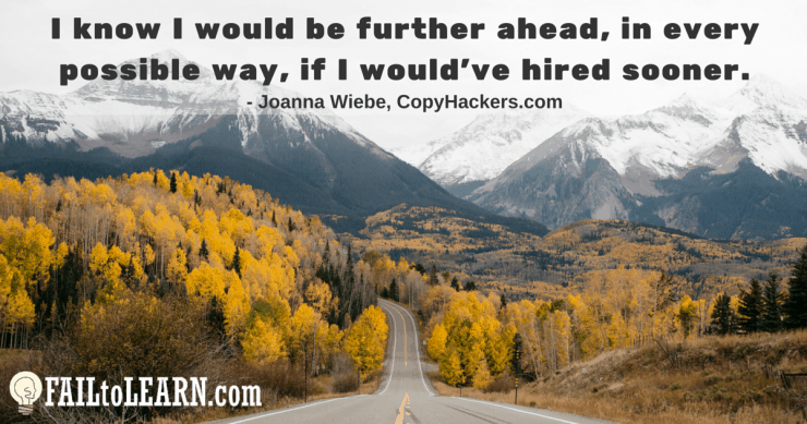 Joanna Wiebe - I know that I would be further ahead, in every possible way, if I would've hired sooner.