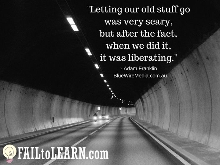 Letting our old stuff go was very scary, but after the fact, when we did it, it was liberating. - Adam Franklin