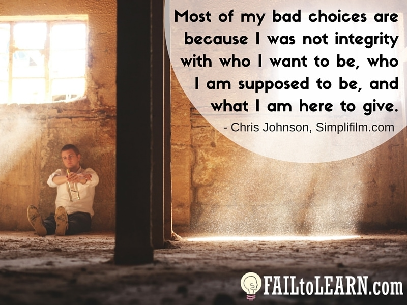 Chris Johnson - Most of my bad choices are because I was not in integrity with who I want to be, who I am supposed to be, and what I am here to give.