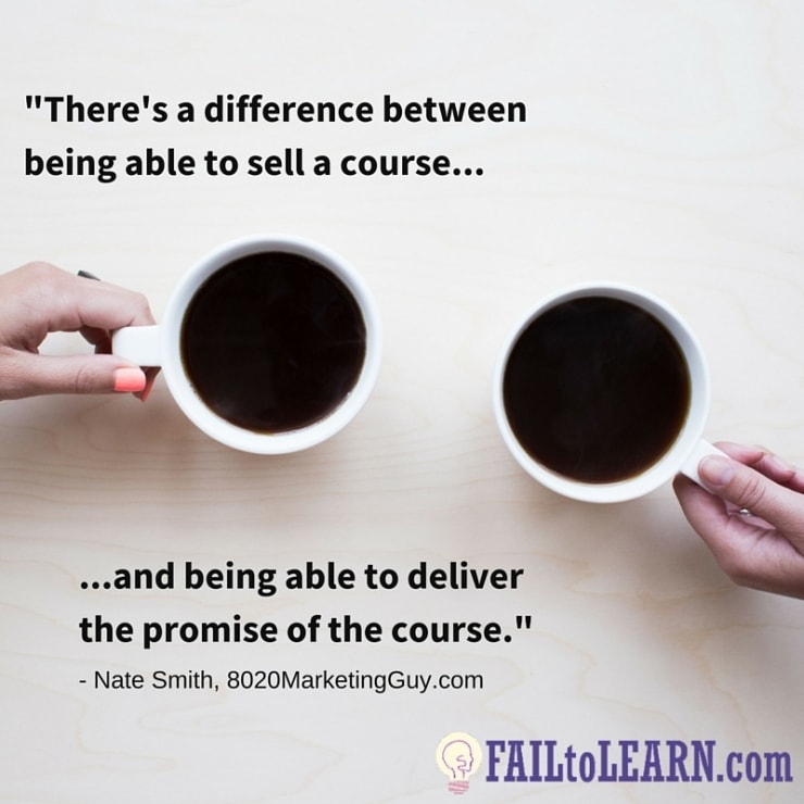 There's a difference between being able to sell a course and being able to deliver the promise of the course. - Nate Smith