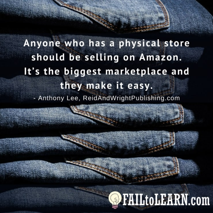 Anyone who has a physical store should be selling on Amazon. It's the biggest marketplace and they make it easy.-Anthony Lee
