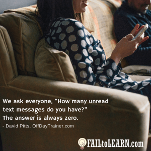 """We ask everyone, """"How many unread text messages do you have?"""" The answer is always zero. - David Pitts"""