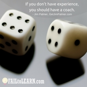 If you don't have experience, you should have a coach.-Jim Palmer